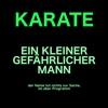 Karate - ein kleiner, gefährlicher Mann