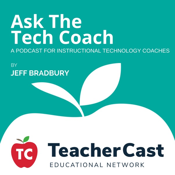 Ask The Tech Coach: A Podcast For Instructional Technology Coaches and EdTech Specialists