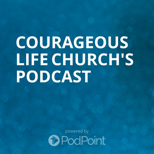 Courageous Life Church's Podcast