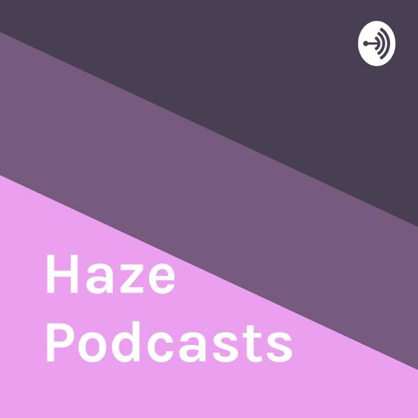 Haze Podcasts