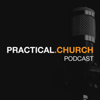 Practical Church Podcast podcast