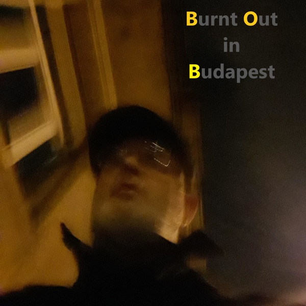 Burnt Out in Budapest