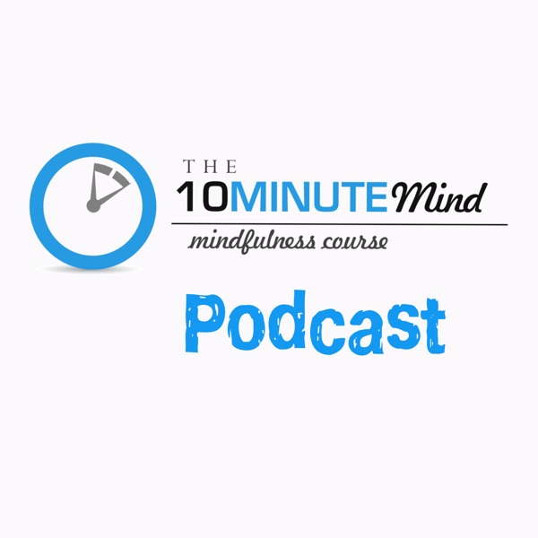 The 10 Minute Mind Podcast
