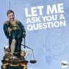Let Me Ask You A Question