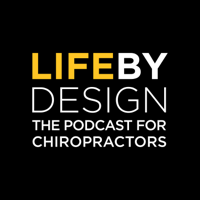 Life By Design | The Podcast For Chiropractors podcast