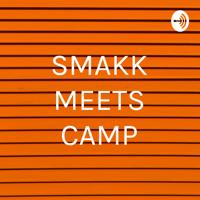 SMAKK MEETS CAMP podcast