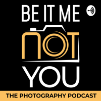 Be It Me Not You - The Photography Podcast podcast