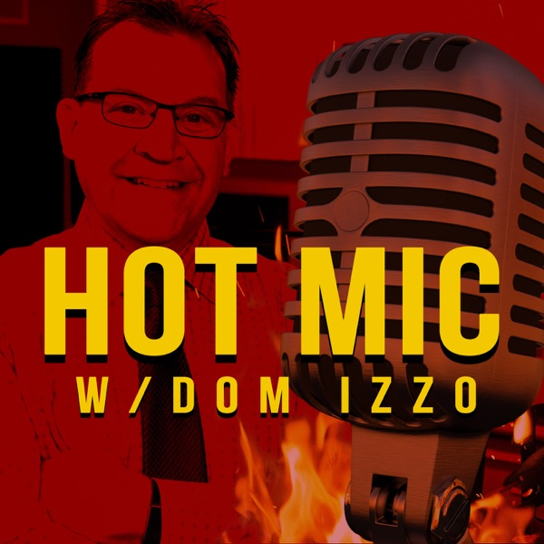 Hot Mic with Dom Izzo