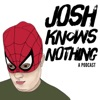 Josh Knows Nothing Podcast artwork