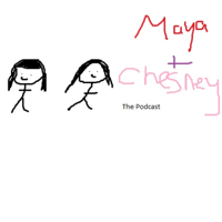 Maya and Chesney: The Podcast podcast