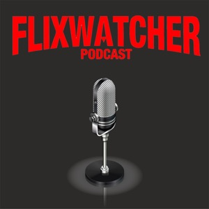 Flixwatcher: A Netflix Film Review Podcast