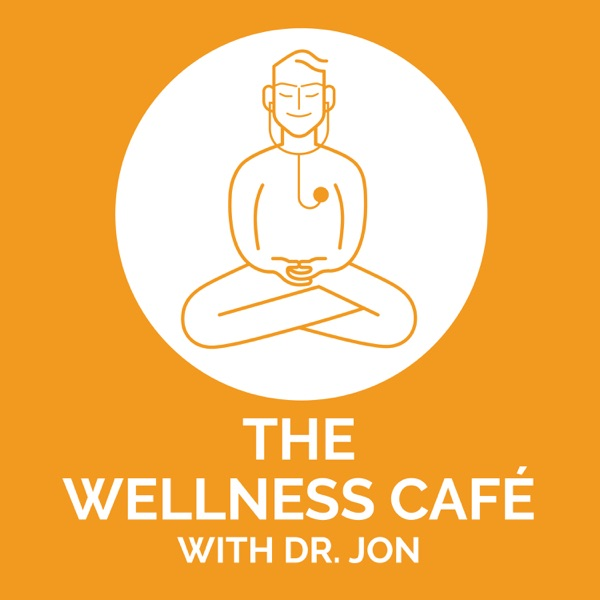 The Wellness Café with Dr. Jon