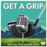 Get a Grip with Max Homa & Shane Bacon podcast