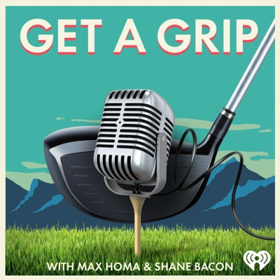 Get a Grip with Max Homa & Shane Bacon:iHeartRadio