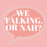 We Talking, Or Nah? podcast