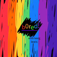 bored! podcast