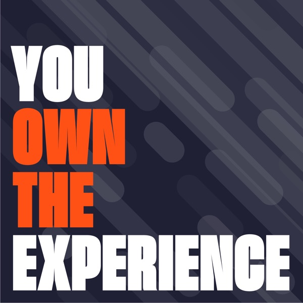 You Own the Experience Podcast