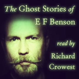 The Ghost Stories of E F Benson, read by Richard Crowest on Apple