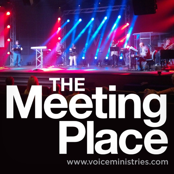 Meeting Place Podcast – Voice Ministries