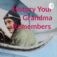 History Your Grandma Remembers podcast