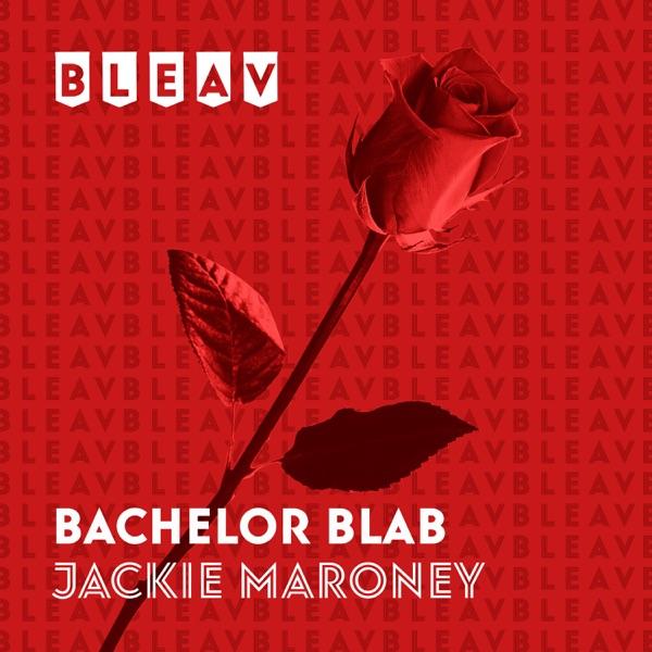Bleav in Bachelor Blab with Jackie Maroney