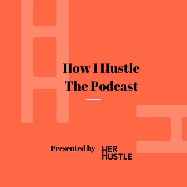 How I Hustle The Podcast