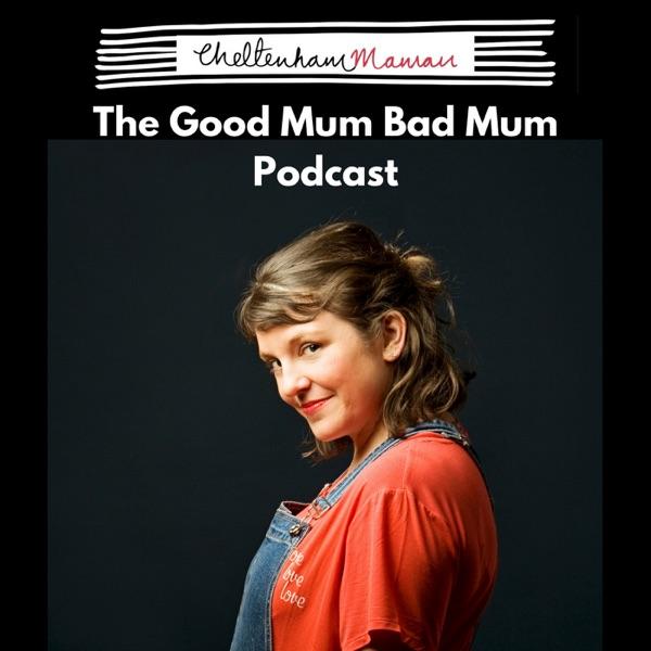 CheltenhamMaman Good Mum Bad Mum