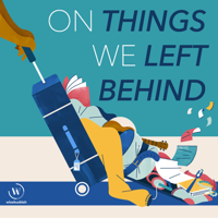 On Things We Left Behind podcast