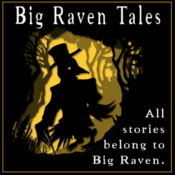 Listen to the Podcast - Big Raven Tales