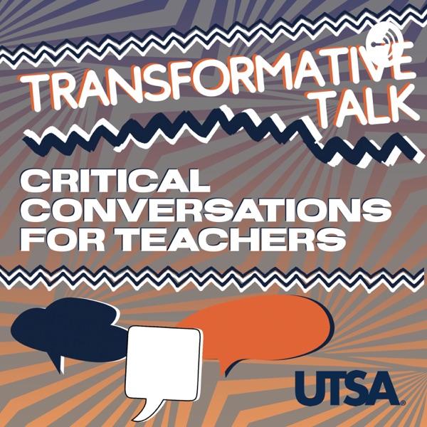 Transformative Talk: Critical Conversations in Education