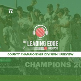 The Leading Edge Cricket Podcast: COUNTY CHAMPIONSHIP 2019