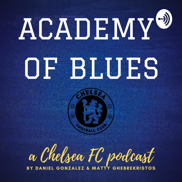 Academy of Blues: A Chelsea FC Podcast