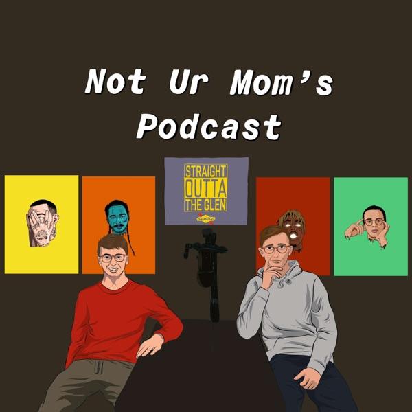 Not Ur Mom's Podcast