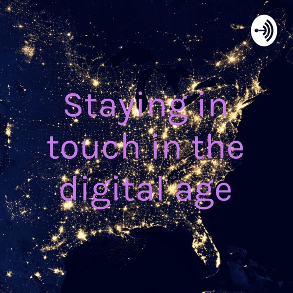 Staying in touch in the digital age