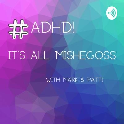 ADHD! It's All Mishegoss