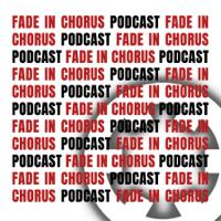 Fade In Chorus podcast