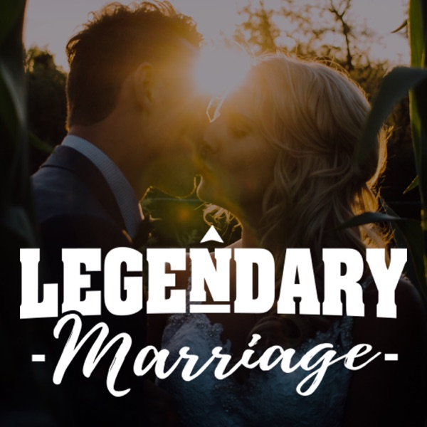 The Legendary Marriage Podcast