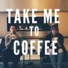 Take Me To Coffee artwork