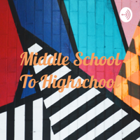Middle School To Highschool podcast