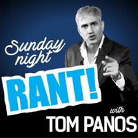 Tom Panos - Sunday Night Rant podcast