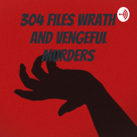 304 files wrath and vengeful murders podcast