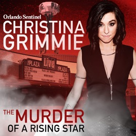 Christina Grimmie: The Murder of a Rising Star on Apple Podcasts
