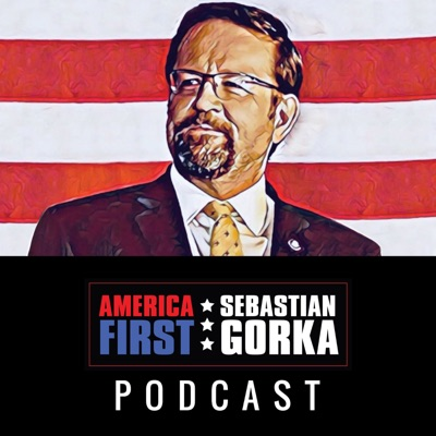 America First with Sebastian Gorka Podcast:America First with Sebastian Gorka