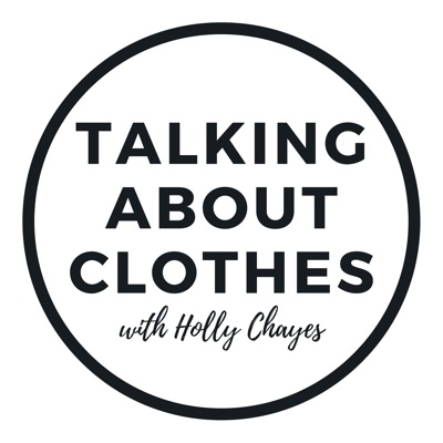 Talking About Clothes with Holly Chayes