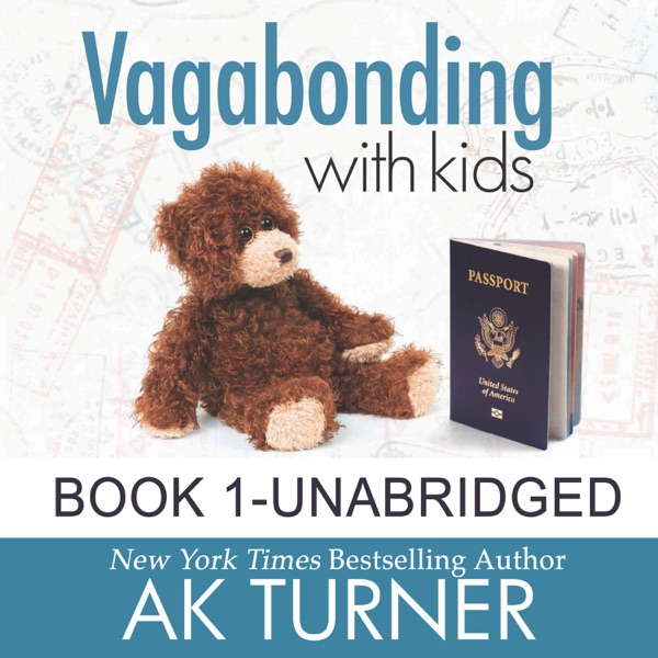 Vagabonding with Kids: How One Couple Embraced an Unconventional Life to Work Remotely & Show Their Kids the World by AK Turn