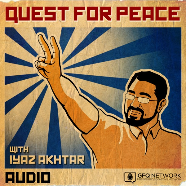 Quest For Peace with Iyaz Akhtar (Audio)