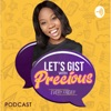 LET'S GIST WITH PRECIOUS