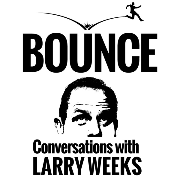 Bounce! Conversations with Larry Weeks