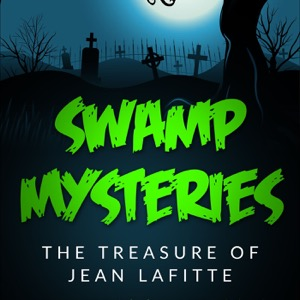 Swamp Mysteries: The Treasure of Jean Lafitte
