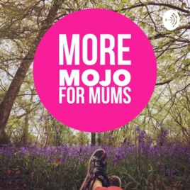 More Mojo for Mums on Apple Podcasts